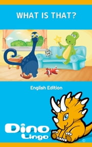 What Is That? ebook by Dino Lingo