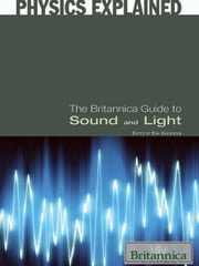 The Britannica Guide to Sound and Light ebook by Britannica Educational Publishing,Gregersen,Erik