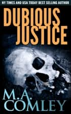 Dubious Justice ebook by M A Comley