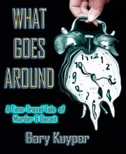 What Goes Around... ebook by Gary Kuyper