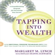 Tapping Into Wealth - How Emotional Freedom Technique (EFT) Can Help You Clear the Path to Making More Money audiobook by Margaret M. Lynch