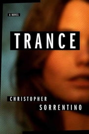 Trance - A Novel ebook by Christopher Sorrentino