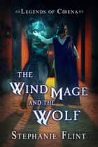 The Wind Mage and the Wolf ebook by Stephanie Flint