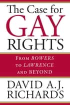 The Case for Gay Rights ebook by David A. J. Richards
