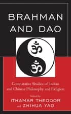 Brahman and Dao - Comparative Studies of Indian and Chinese Philosophy and Religion ebook by Ithamar Theodor, Zhihua Yao, Ram Nath Jha,...