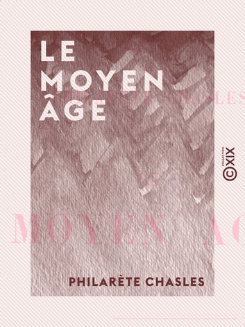 Le Moyen Âge ebook by Philarète Chasles