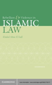 Rebellion and Violence in Islamic Law ebook by Khaled Abou El Fadl