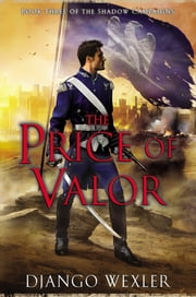 The Price of Valor - Book Three of the Shadow Campaigns ebook by Django Wexler