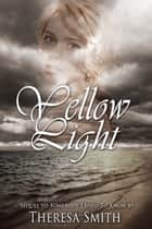 Yellow Light ebook by Theresa Smith