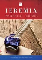 Ieremia - profetul crizei ebook by Timothy Joseph Golden