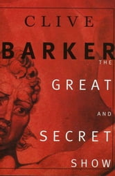 The Great and Secret Show - The First Book of the Art ebook by Clive Barker