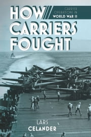 How Carriers Fought - Carrier Operations in WWII ebook by Lars Celander