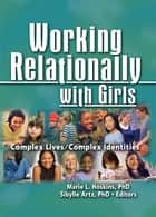 Working Relationally with Girls ebook by Marie Hoskins