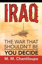 Iraq: The War That Shouldn't Be ebook by M. M. Chantiloupe