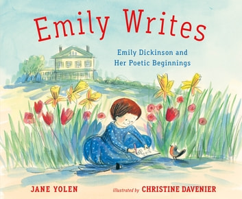 Emily Writes - Emily Dickinson and Her Poetic Beginnings ebook by Jane Yolen