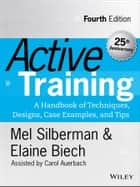 Active Training - A Handbook of Techniques, Designs, Case Examples, and Tips ebook by Melvin L. Silberman, Elaine Biech