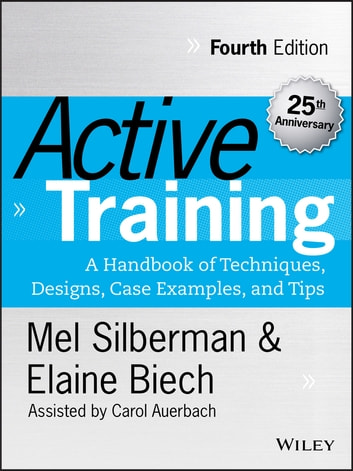 Active Training - A Handbook of Techniques, Designs, Case Examples, and Tips ebook by Melvin L. Silberman,Elaine Biech