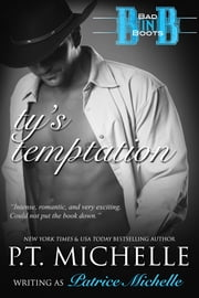 Ty's Temptation (Bad in Boots, Book 2) ebook by Patrice Michelle, P.T. Michelle