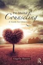 Pre-Marital Counseling ebook by Angela Skurtu