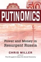 Putinomics - Power and Money in Resurgent Russia ebook by Chris Miller