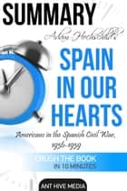 Adam Hochschild's Spain In Our Heart: Americans in the Spanish Civil War, 1936 – 1939 | Summary ebook by Ant Hive Media