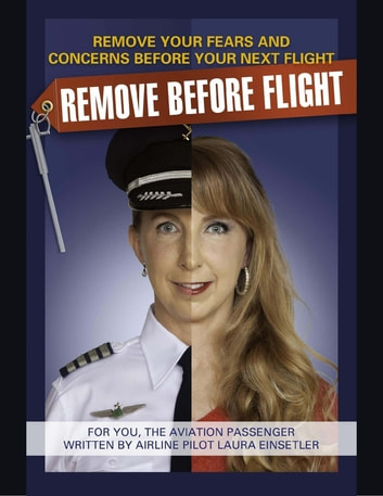 Remove Before Flight - Remove Your Fear and Concerns Before Your Next Flight! ebook by Laura Einsetler