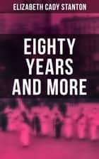 Eighty Years and More - Memoirs of Elizabeth Cady Stanton (1815-1897) ebook by Elizabeth Cady Stanton