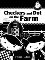 Checkers and Dot on the Farm ebook by J. Torres,J. Lum