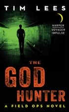The God Hunter - A Field Ops Novel ebook by Tim Lees