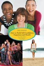 How to Build Self Confidence, Happiness and Health ebook by Chris Adalikwu