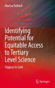 Identifying Potential for Equitable Access to Tertiary Level Science - Digging for Gold ebook by Marissa Rollnick