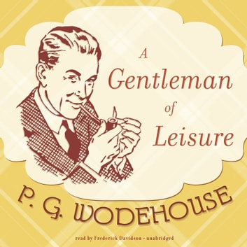 A Gentleman of Leisure audiobook by P. G. Wodehouse