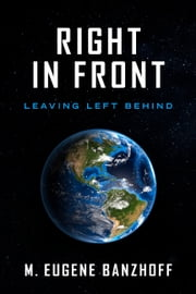 Right In Front - Leaving Left Behind ebook by M. Eugene Banzhoff