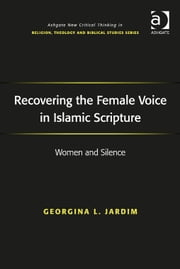 Recovering the Female Voice in Islamic Scripture - Women and Silence ebook by Dr Georgina L Jardim,Revd Jeff Astley,Professor James A Beckford,Mr Richard Brummer,Professor Vincent Brümmer,Professor Paul S Fiddes,Professor T J Gorringe,Mr Stanley J Grenz,Mr Richard Hutch,Dr David Jasper,Ms Judith Lieu,Professor Geoffrey Samuel,Mr Gerhard Sauter,Professor Adrian Thatcher,Canon Anthony C Thiselton,Mr Terrance Tilley,Mr Alan Torrance,Mr Miroslav Volf,Mr Raymond Brady Williams
