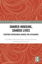 Shared Housing, Shared Lives - Everyday Experiences Across the Lifecourse ebook by Katherine Davies, Gemma Edwards, Rachael Scicluna,...