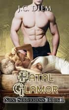 Fatal Glamor - Nox: Sorceress, #1 ebook by J.C. Diem