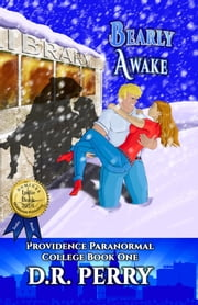 Bearly Awake - Providence Paranormal College Book One ebook by D.R. Perry