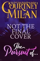 The Pursuit Of... ebook by Courtney Milan