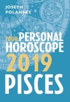 Pisces 2019: Your Personal Horoscope ebook by Joseph Polansky