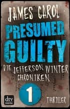 Presumed Guilty - Schuldig bis zum Beweis des Gegenteils - Die Jefferson-Winter-Chroniken 1 ebook by James Carol, Wolfram Ströle