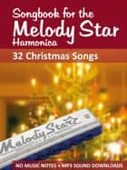 Songbook for the Melody Star Harmonica - 32 Christmas Songs - No music notes + MP3-Sound Downloads ebook by Reynhard Boegl, Bettina Schipp