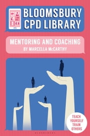 Bloomsbury CPD Library: Mentoring and Coaching ebook by Marcella McCarthy, Sarah Findlater