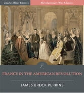 France in the American Revolution (Illustrated Edition) ebook by James Breck Perkins