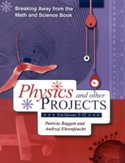 Breaking Away from the Math and Science Book - Physics and Other Projects for Grades 3-12 ebook by Patricia Baggett, Andrzej Ehrenfeucht