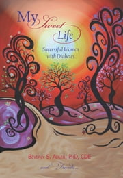 My Sweet Life: Successful Women with Diabetes ebook by Beverly S. Adler