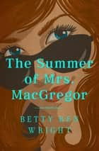 The Summer of Mrs. MacGregor ebook by Betty Ren Wright