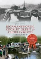 Rickmansworth Through Time ebook by John Cooper