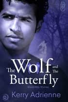 The Wolf and the Butterfly ebook by Kerry Adrienne