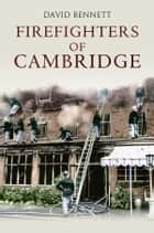 Firefighters of Cambridge ebook by David Bennett