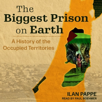 The Biggest Prison on Earth - A History of the Occupied Territories audiobook by Ilan Pappe